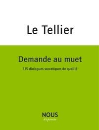 Hervé Le Tellier - Demande au muet - 115 dialogues socratiques de qualité.