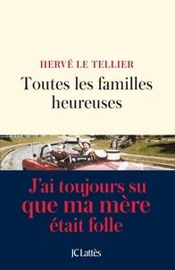 Hervé Le Tellier - Toutes les familles heureuses.