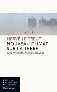 Hervé Le Treut - Nouveau climat sur la Terre - Comprendre, prédire, réagir.