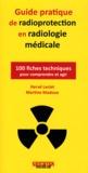 Hervé Leclet et Martine Madoux - Guide pratique de radioprotection en radiologie médicale - 100 fiches techniques pour comprendre et agir.