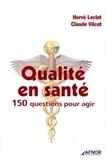 Hervé Leclet et Claude Vilcot - Qualité en santé - 150 questions pour agir.