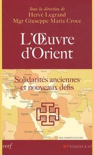 L'Oeuvre d'Orient- Solidarités anciennes et nouveaux défis - Hervé Legrand  