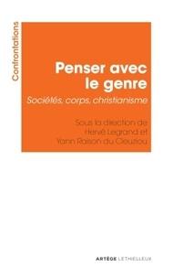 Hervé Legrand et Yann Raison du Cleuziou - Penser avec le genre - Sociétés, corps, christianisme.