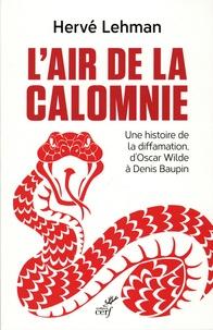 Hervé Lehman - L'air de la calomnie - Une histoire de diffamation d'Oscar Wilde à Denis Baupin.