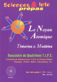 Science & Info prépas Hors-Série N° 3 : Le noyau atomique. Théories et modèles (Rencontre du quatrième TIPE) - Hervé Lehning |
