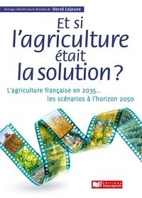 Hervé Lejeune - Et si l'agriculture était la solution ? - L'agriculture française en 2035... Les scénarios à l'horizon 2050.