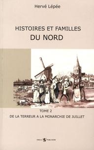 Hervé Lépée - Histoires et familles du Nord - Tome 2, De la Terreur à la Monarchie de juillet.
