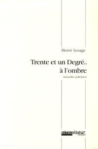 Hervé Lesage - Trente et un degré(s) à l'ombre - Les enquêtes de l'inspecteur Degré.