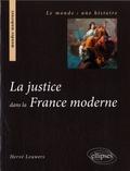 Hervé Leuwers - La justice dans la France moderne.