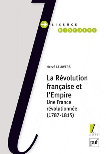 Hervé Leuwers - La Révolution française et l'Empire - Une France révolutionnée (1787-1815).