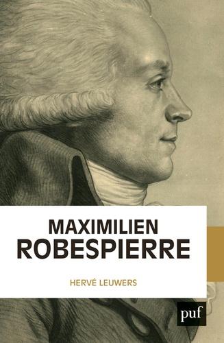 Hervé Leuwers - Maximilien Robespierre - L'homme derrière les légendes.