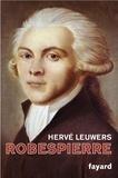 Hervé Leuwers - Robespierre.