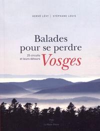 Hervé Lévy et Stéphane Louis - Balades pour se perdre Vosges - 25 circuits et leurs détours.