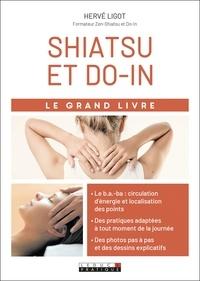 Hervé Ligot - Le grand livre du shiatsu et du do-in - Harmoniser votre corps et votre esprit avec le shiatsu et le do-in.