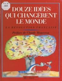 Hervé Luxardo et  Collectif - Douze idées qui changèrent le monde - La Révolution française.