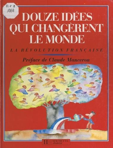 Douze idées qui changèrent le monde. La Révolution française