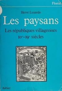 Hervé Luxardo - Les Paysans - Les Républiques villageoises Xe-XIXe siècles.