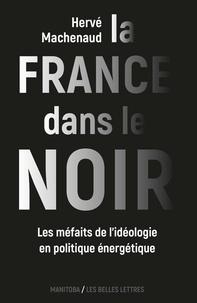 Hervé Machenaud - La France dans le noir - Les méfaits de l'idéologie en politique énergétique.