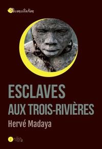 Hervé Madaya - Esclaves aux Trois-Rivières.