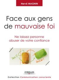 Hervé Magnin - Face aux gens de mauvaise foi - Ne laissez personne abuser de votre confiance.