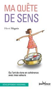 Hervé Magnin - Ma quête de sens - Ou l'art de vivre en cohérence avec mes valeurs.