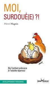 Hervé Magnin - Moi, surdoué(e) ?! - De l'enfant précoce à l'adulte épanoui.