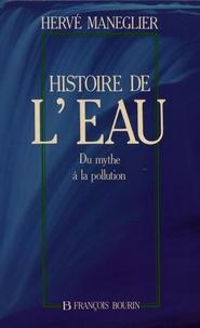 Hervé Manéglier - Histoire de l'eau - Du mythe à la pollution.