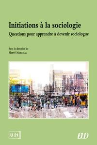 Hervé Marchal - Initiations à la sociologie - Questions pour apprendre à devenir sociologue.