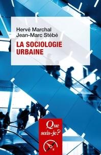 Hervé Marchal et Jean-Marc Stébé - La sociologie urbaine.