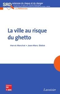 Hervé Marchal - La ville au risque du ghetto.