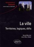 Hervé Marchal et Jean-Marc Stébé - La ville - Territoires, logiques, défis.