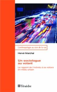 Hervé Marchal - Un sociologue au volant - Le rapport de l'individu à sa voiture en milieu urbain.