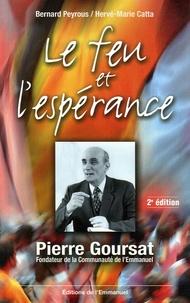 Hervé-Marie Catta et Bernard Peyrous - Le feu et l'espérance - Pierre Goursat fondateur de la Communauté de l'Emmanuel.