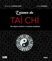 Hervé Marigliano et Jacques Choque - L'essence du Tai Chi - Des origines martiales à la pratique énergétique.
