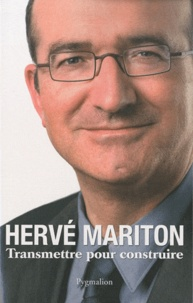 Hervé Mariton - Transmettre pour construire.