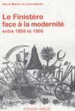 Hervé Martin et Louis Martin - Le Finistère face à la modernité entre 1850 et 1900.