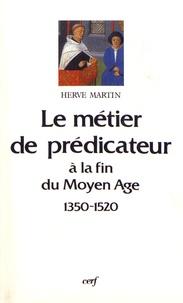 Hervé Martin - Le métier de prédicateur en France septentrionale à la fin du Moyen Age (1350-1520).