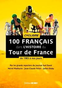 Hervé Mathurin et Jean-Claude Felon - 100 Français dans l'histoire du Tour de France - De 1903 à nos jours.
