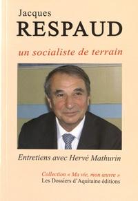 Hervé Mathurin - Jacques Respaud - Un socialiste de terrain.