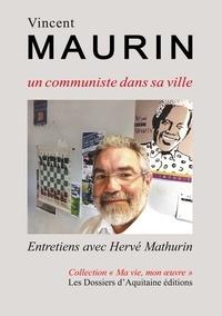 Hervé Mathurin - Vincent Maurin, un communiste dans sa ville.