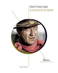 Hervé Mayer - Guerre sauvage et empire de la liberté.