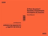 Hervé Mazurel - A fleur de peau ? Soudain l'inquiétante étrangeté du toucher - A bout de souffle ? La société du masque.