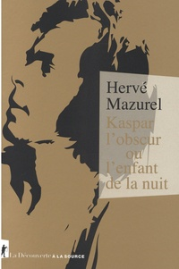 Hervé Mazurel - Kaspar l'obscur ou L'enfant de la nuit - Essai d'histoire abyssale et d'anthropologie sensible.