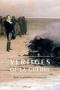 Hervé Mazurel - Vertiges de la guerre - Byron, les philhellènes et le mirage grec.