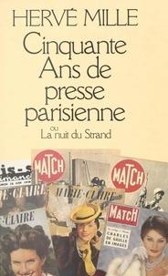 Hervé Mille - Cinquante ans de presse parisienne - Ou La nuit du Strand.