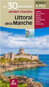 Hervé Milon et David Delannoy - Littoral de la Manche - Les 30 plus beaux sentiers Chamina.