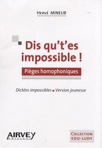 Hervé Mineur - Dis qu't'es impossible ! - Pièges homophoniques - Dictées impossibles Version jeunesse.