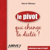 Hervé Mineur - Le pivot qui change la dictee.