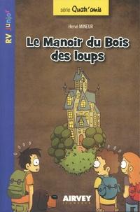 Hervé Mineur - Quatr' amis Tome 1 : Le Manoir du Bois des loups.