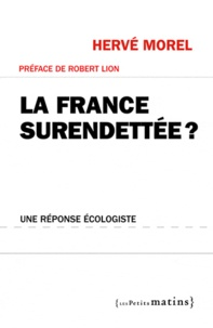 Hervé Morel - La France surendettée ? - Une réponse écologiste.